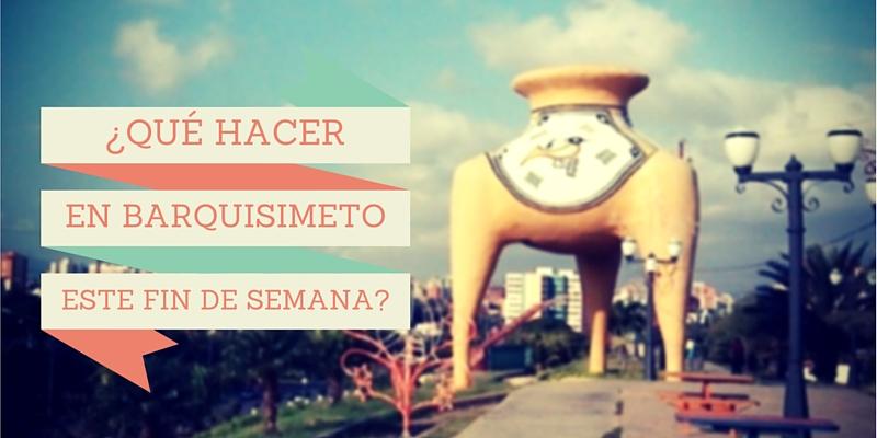 ¿Qué hacemos en Barquisimeto este fin de semana?